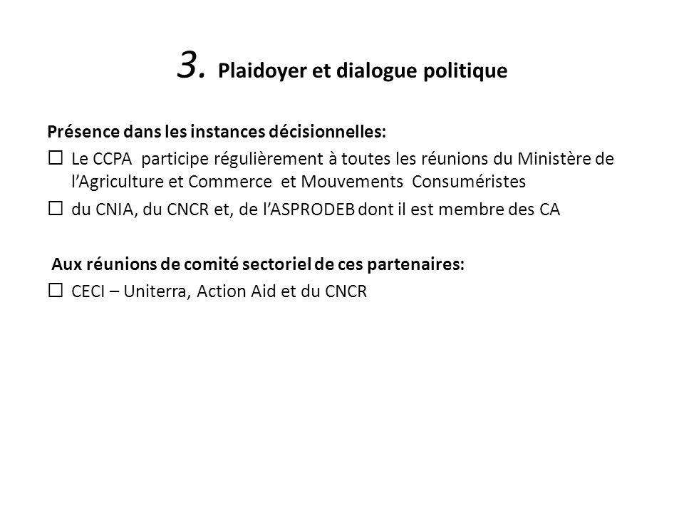 3. Plaidoyer et dialogue politique Présence dans les instances décisionnelles: Le CCPA participe régulièrement à toutes les réunions du Ministère de l
