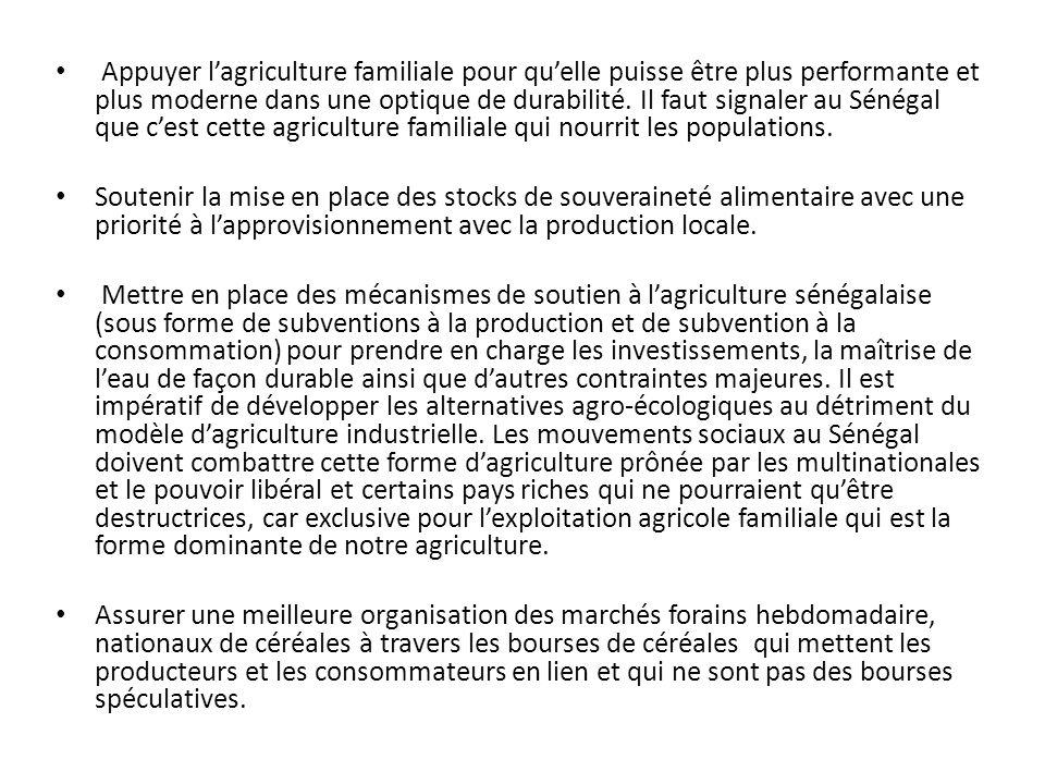 Appuyer lagriculture familiale pour quelle puisse être plus performante et plus moderne dans une optique de durabilité. Il faut signaler au Sénégal qu