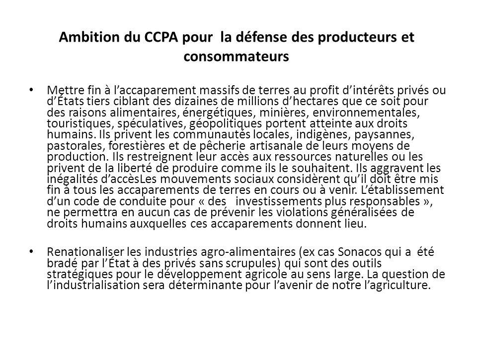 Ambition du CCPA pour la défense des producteurs et consommateurs Mettre fin à laccaparement massifs de terres au profit dintérêts privés ou dÉtats ti