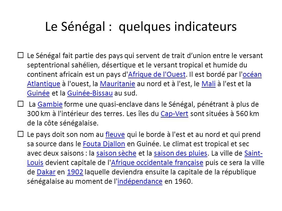 Le Sénégal : quelques indicateurs Le Sénégal fait partie des pays qui servent de trait dunion entre le versant septentrional sahélien, désertique et l