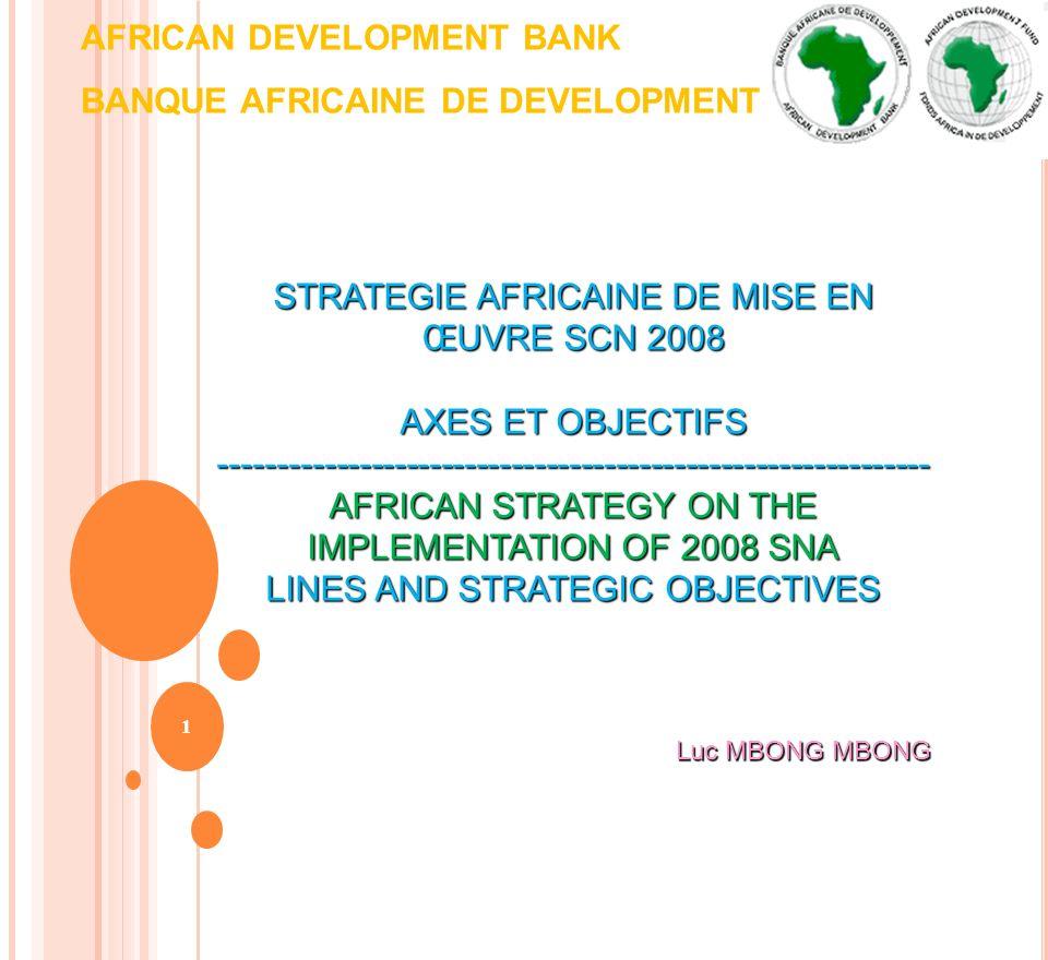 AFRICAN DEVELOPMENT BANK BANQUE AFRICAINE DE DEVELOPMENT 1 STRATEGIE AFRICAINE DE MISE EN ŒUVRE SCN 2008 AXES ET OBJECTIFS ---------------------------
