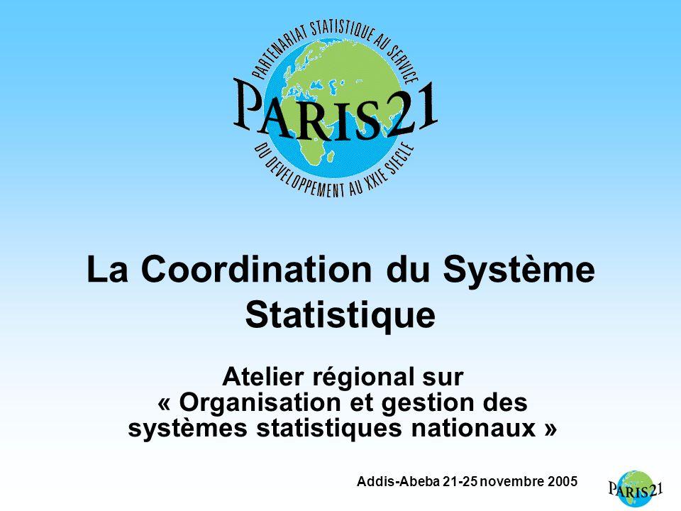 Addis-Abeba 21-25 novembre 2005 La Coordination du Système Statistique Atelier régional sur « Organisation et gestion des systèmes statistiques nation