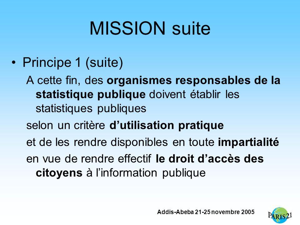 Addis-Abeba 21-25 novembre 2005 MISSION suite Principe 1 (suite) A cette fin, des organismes responsables de la statistique publique doivent établir l