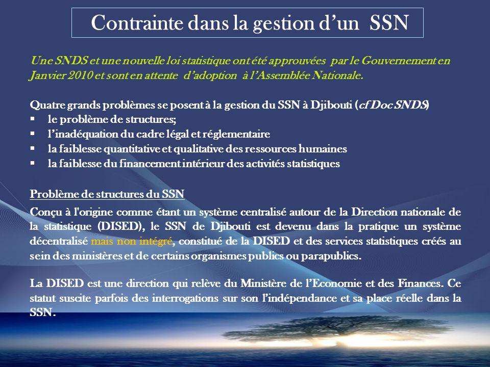 Contrainte dans la gestion dun SSN Une SNDS et une nouvelle loi statistique ont été approuvées par le Gouvernement en Janvier 2010 et sont en attente dadoption à lAssemblée Nationale.