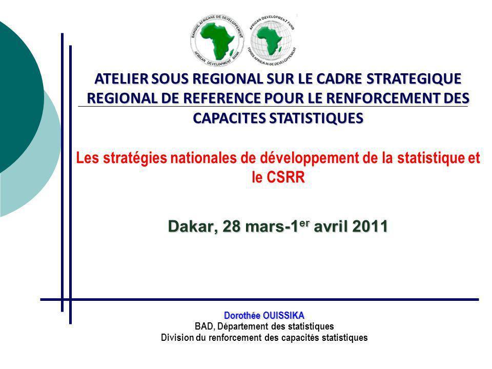 ATELIER SOUS REGIONAL SUR LE CADRE STRATEGIQUE REGIONAL DE REFERENCE POUR LE RENFORCEMENT DES CAPACITES STATISTIQUES Dakar, 28 mars-1 er avril 2011 AT