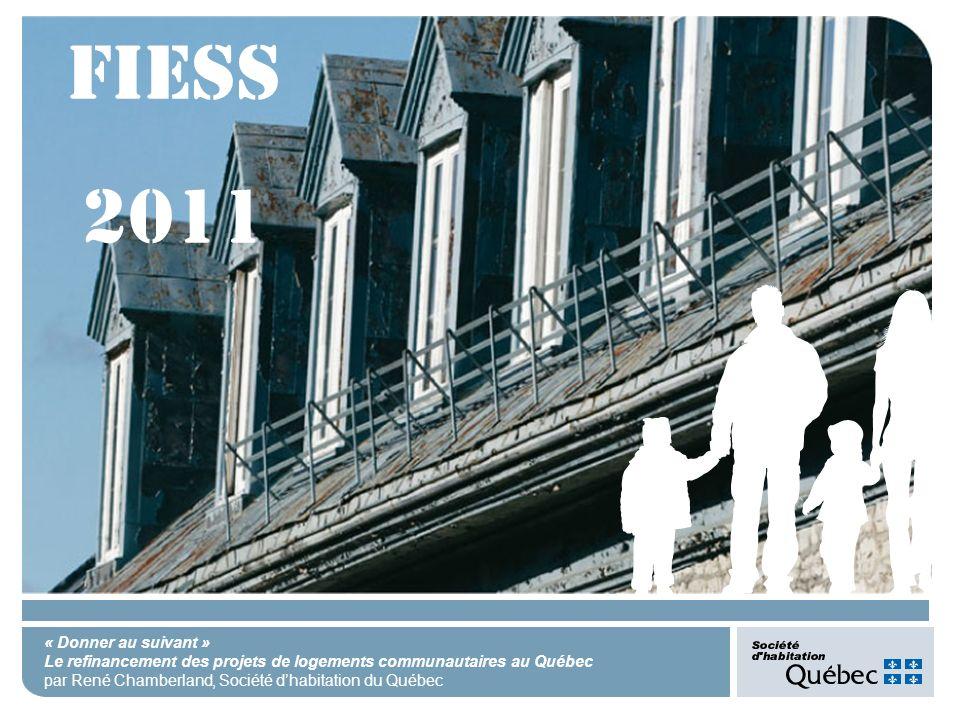 « Donner au suivant » Le refinancement des projets de logements communautaires au Québec par René Chamberland, Société dhabitation du Québec FIESS 2011