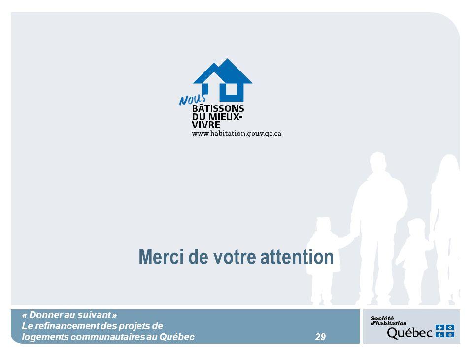« Donner au suivant » Le refinancement des projets de logements communautaires au Québec 29 Merci de votre attention