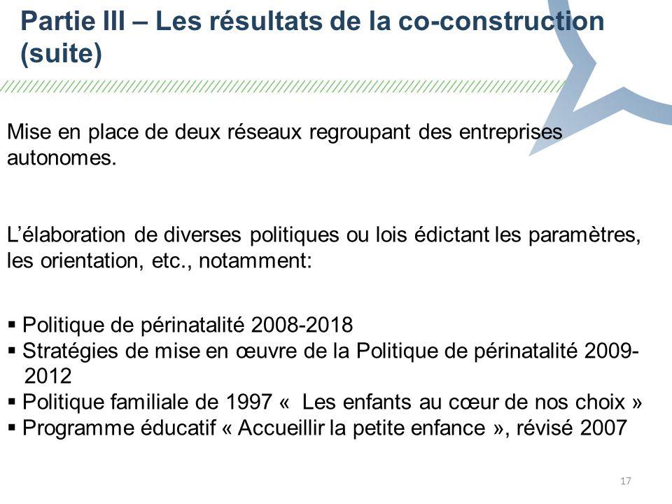 17 Partie III – Les résultats de la co-construction (suite) Mise en place de deux réseaux regroupant des entreprises autonomes.