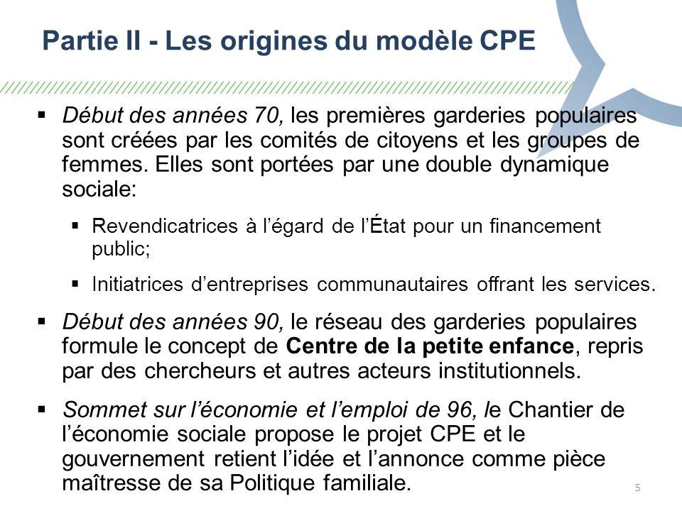 5 Partie II - Les origines du modèle CPE Début des années 70, les premières garderies populaires sont créées par les comités de citoyens et les groupes de femmes.