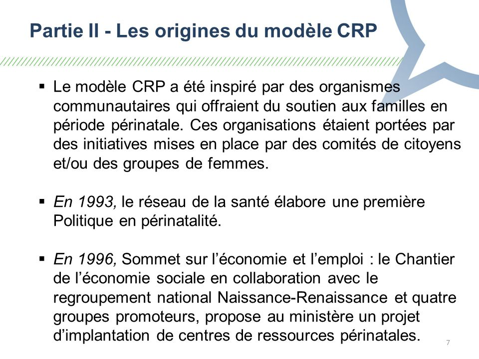 7 Partie II - Les origines du modèle CRP Le modèle CRP a été inspiré par des organismes communautaires qui offraient du soutien aux familles en période périnatale.