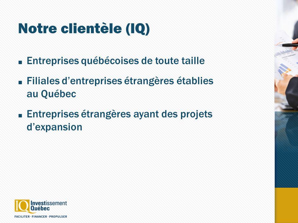 Notre clientèle (IQ) Entreprises québécoises de toute taille Filiales dentreprises étrangères établies au Québec Entreprises étrangères ayant des projets dexpansion