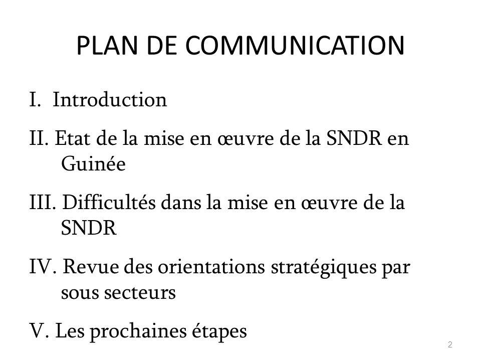 PLAN DE COMMUNICATION I. Introduction II. Etat de la mise en œuvre de la SNDR en Guinée III. Difficultés dans la mise en œuvre de la SNDR IV. Revue de