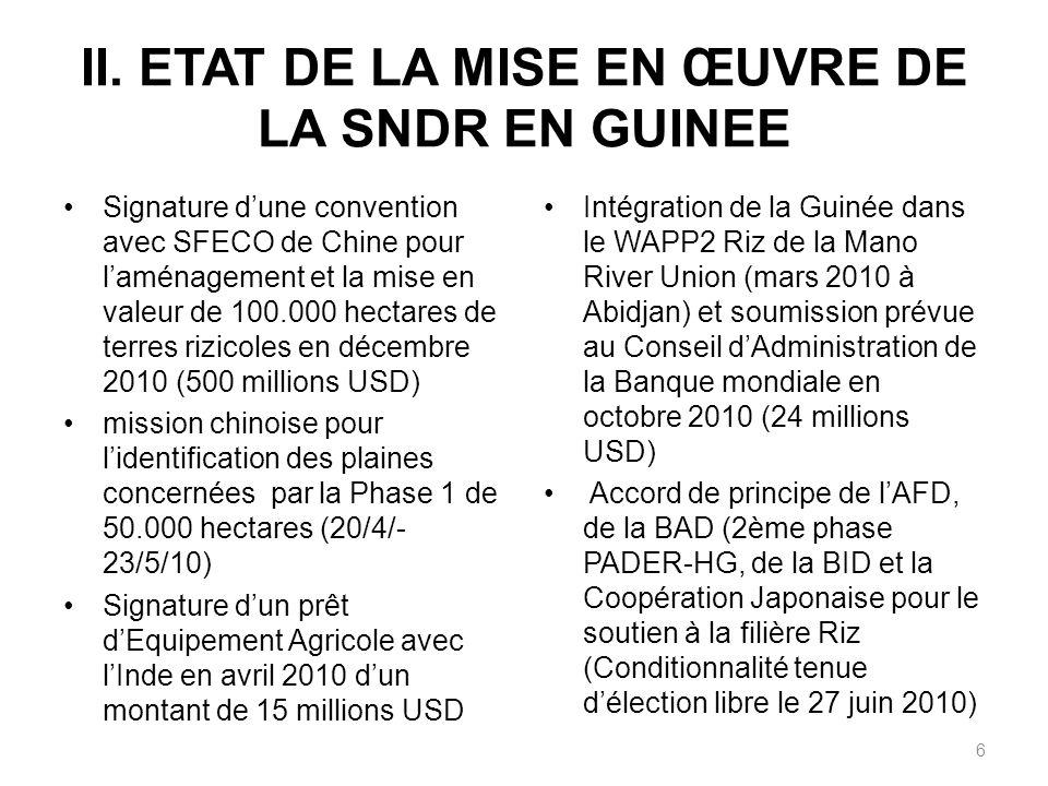 II. ETAT DE LA MISE EN ŒUVRE DE LA SNDR EN GUINEE Signature dune convention avec SFECO de Chine pour laménagement et la mise en valeur de 100.000 hect