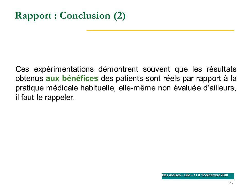 23 XIes Assises – Lille – 11 & 12 décembre 2008 Rapport : Conclusion (2) Ces expérimentations démontrent souvent que les résultats obtenus aux bénéfic