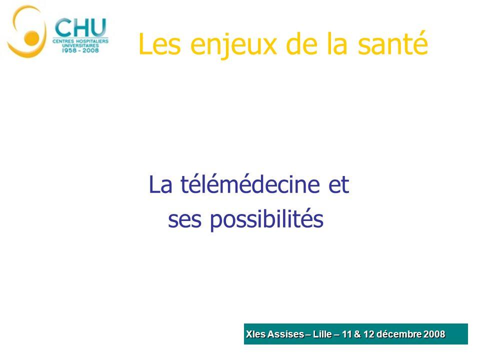 Les enjeux de la santé La télémédecine et ses possibilités XIes Assises – Lille – 11 & 12 décembre 2008