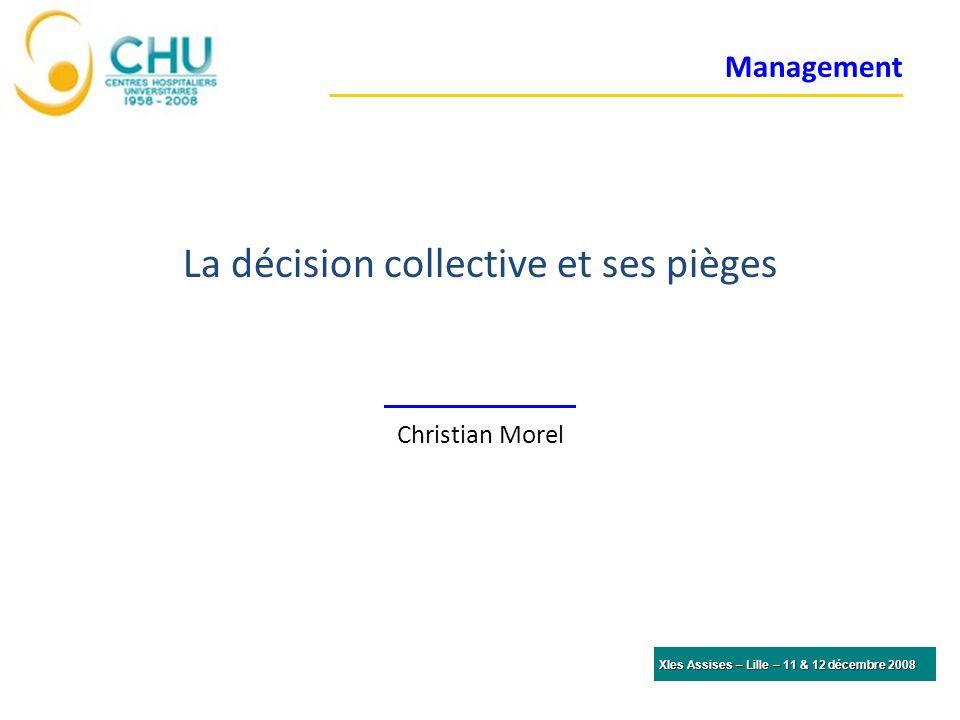 Management La décision collective et ses pièges Christian Morel XIes Assises – Lille – 11 & 12 décembre 2008