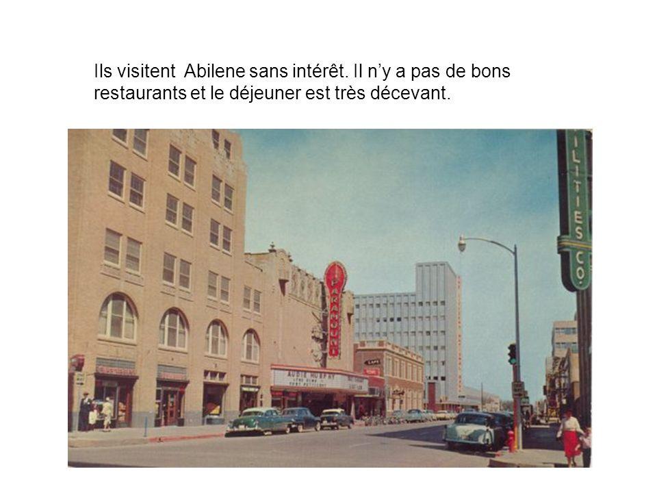 Ils visitent Abilene sans intérêt. Il ny a pas de bons restaurants et le déjeuner est très décevant.