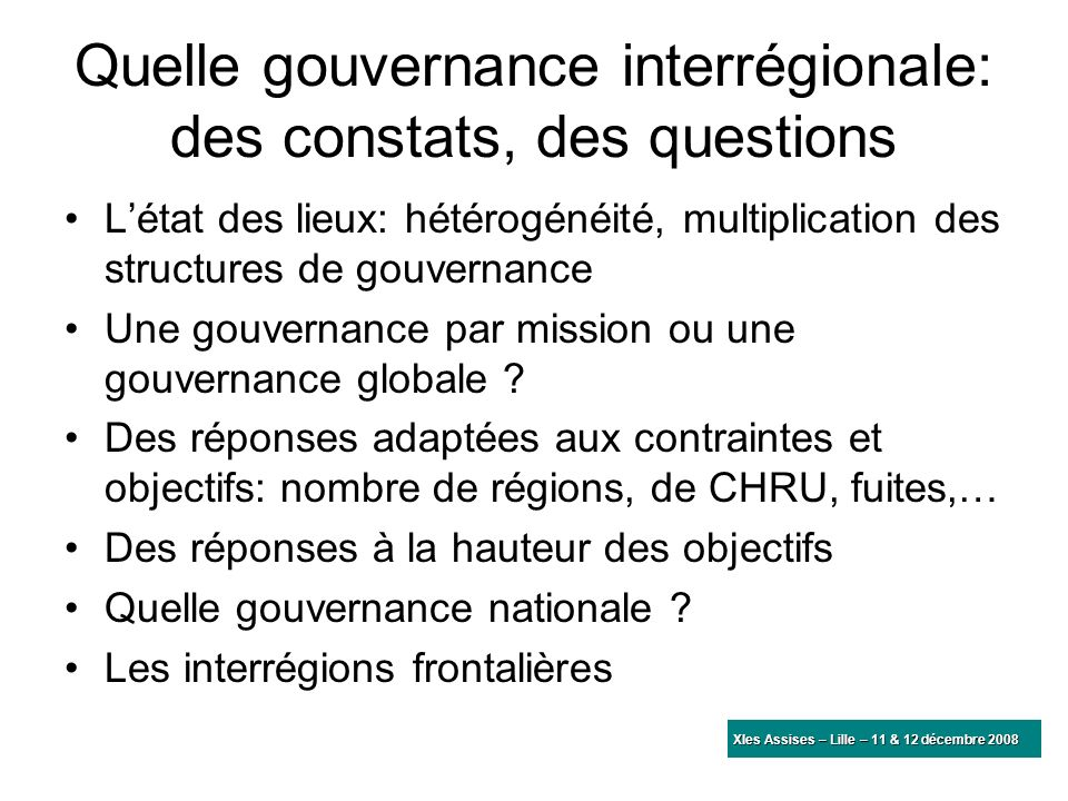 Quelle gouvernance interrégionale: des constats, des questions Létat des lieux: hétérogénéité, multiplication des structures de gouvernance Une gouver