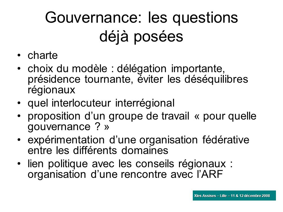 Gouvernance: les questions déjà posées charte choix du modèle : délégation importante, présidence tournante, éviter les déséquilibres régionaux quel i