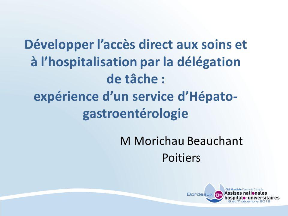 Développer laccès direct aux soins et à lhospitalisation par la délégation de tâche : expérience dun service dHépato- gastroentérologie M Morichau Beauchant Poitiers