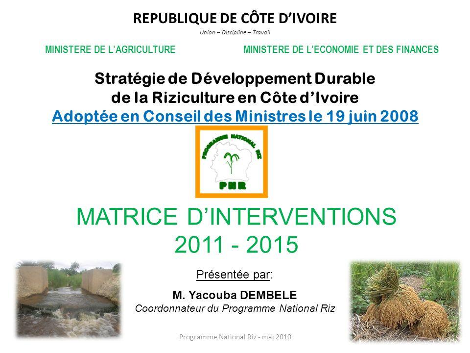 Stratégie de Développement Durable de la Riziculture en Côte dIvoire Adoptée en Conseil des Ministres le 19 juin 2008 REPUBLIQUE DE CÔTE DIVOIRE Union