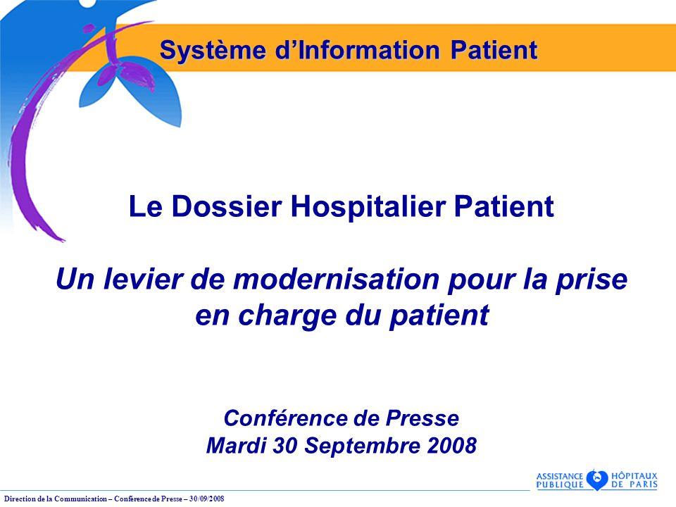 Direction de la Communication – Conférence de Presse – 30/09/2008 Le Dossier Hospitalier Patient Un levier de modernisation pour la prise en charge du