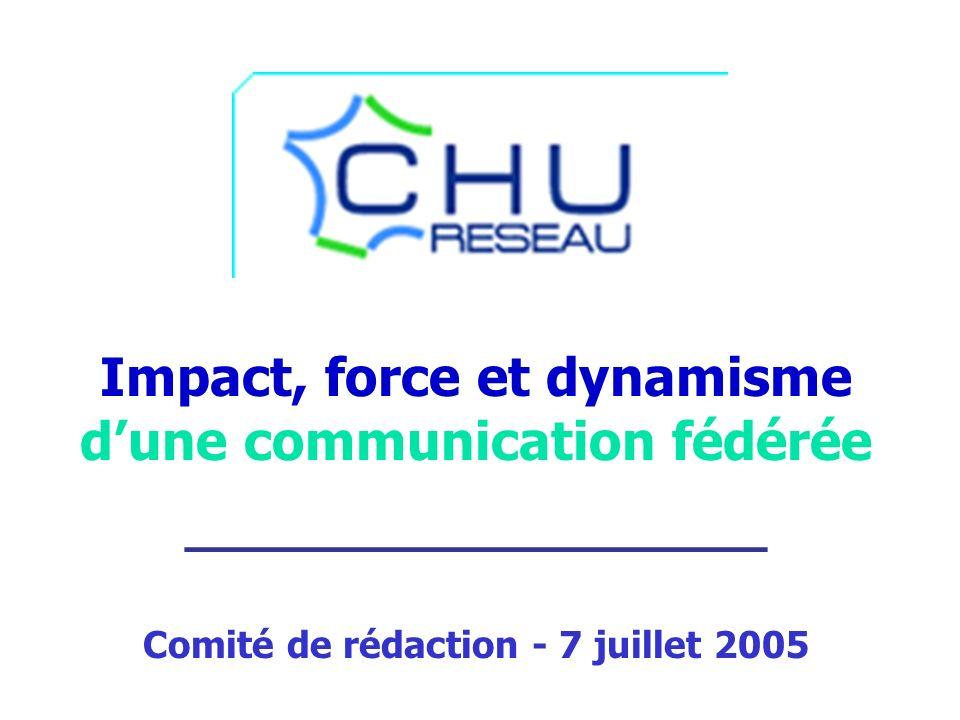Impact, force et dynamisme dune communication fédérée ___________________ Comité de rédaction - 7 juillet 2005