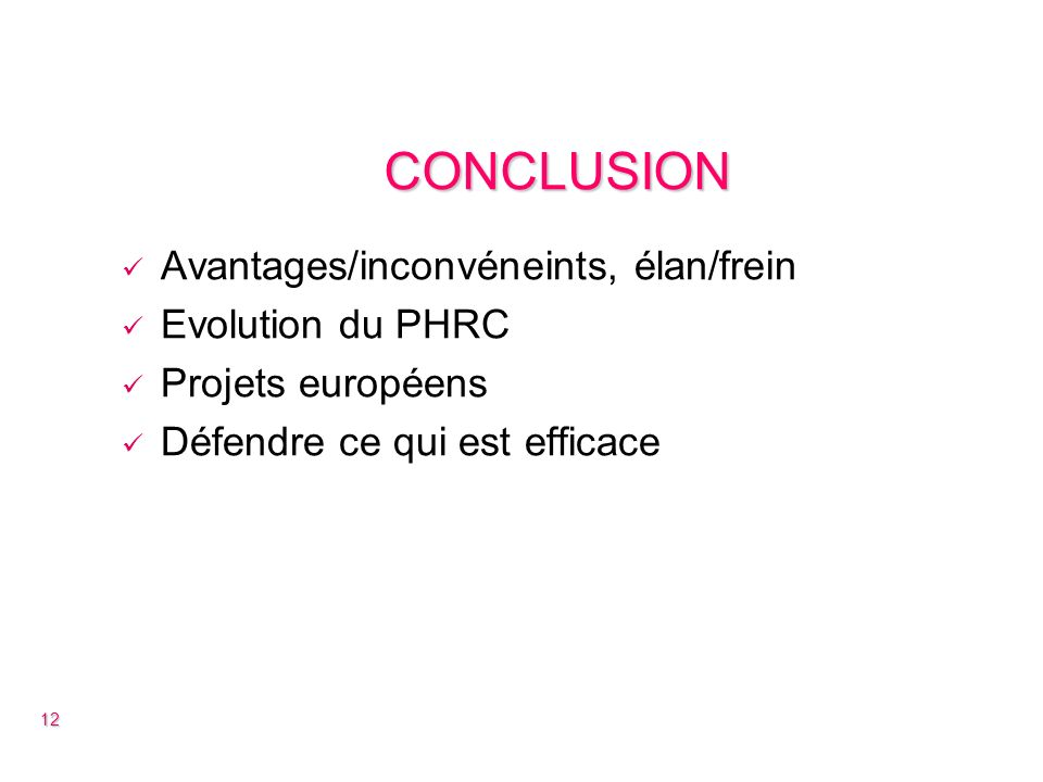 CONCLUSION Avantages/inconvéneints, élan/frein Evolution du PHRC Projets européens Défendre ce qui est efficace 12