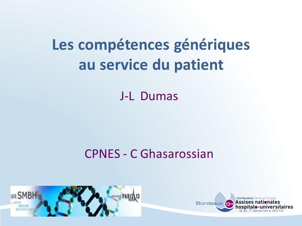 Les compétences génériques au service du patient J-L Dumas CPNES - C Ghasarossian