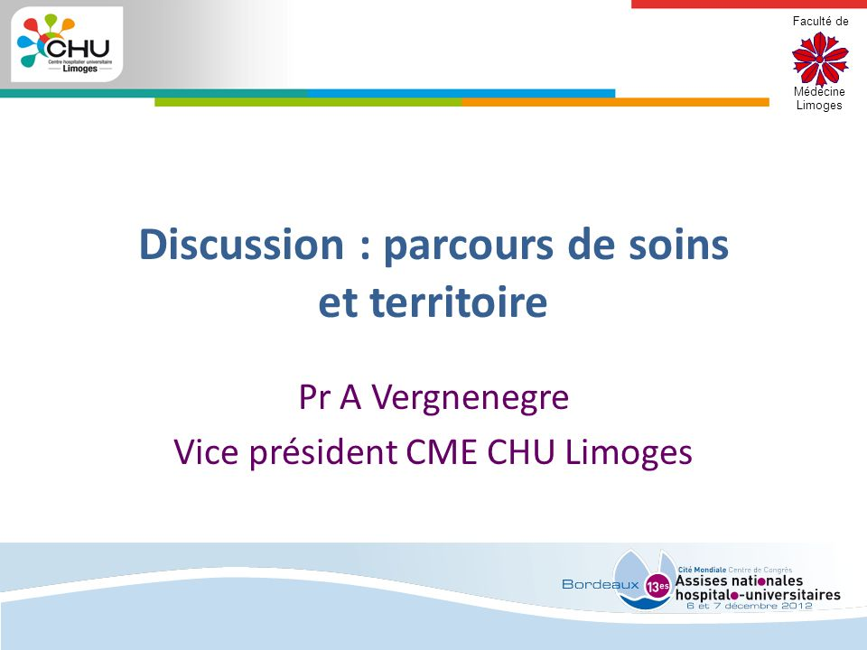 Faculté de Médecine Limoges Discussion : parcours de soins et territoire Pr A Vergnenegre Vice président CME CHU Limoges