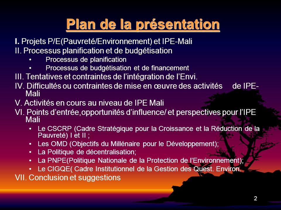 2 Plan de la présentation I. Projets P/E(Pauvreté/Environnement) et IPE-Mali II. Processus planification et de budgétisation Processus de planificatio