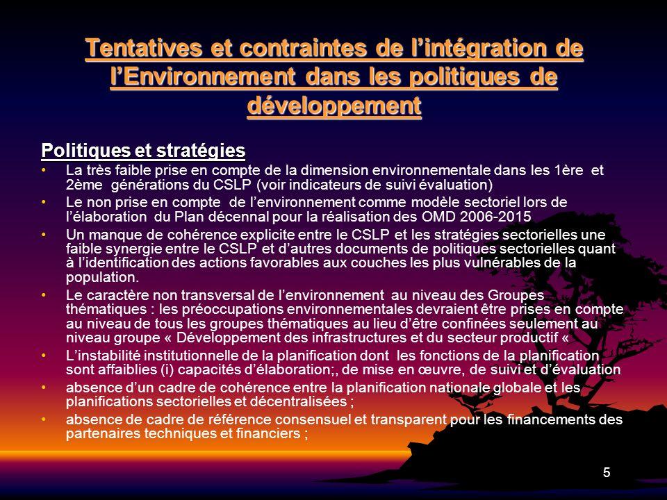 5 Tentatives et contraintes de lintégration de lEnvironnement dans les politiques de développement Politiques et stratégies La très faible prise en co