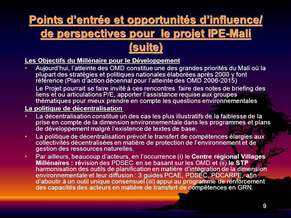 9 Points dentrée et opportunités dinfluence/ de perspectives pour le projet IPE-Mali (suite) Les Objectifs du Millénaire pour le Développement Aujourd