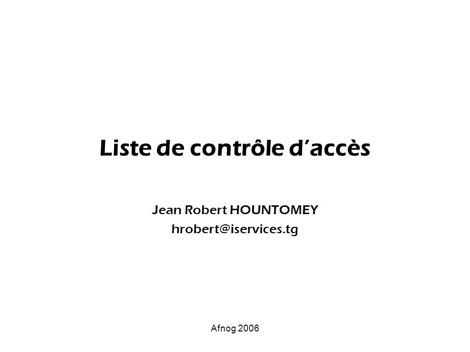 Afnog 2006 Liste de contrôle daccès Jean Robert HOUNTOMEY hrobert@iservices.tg