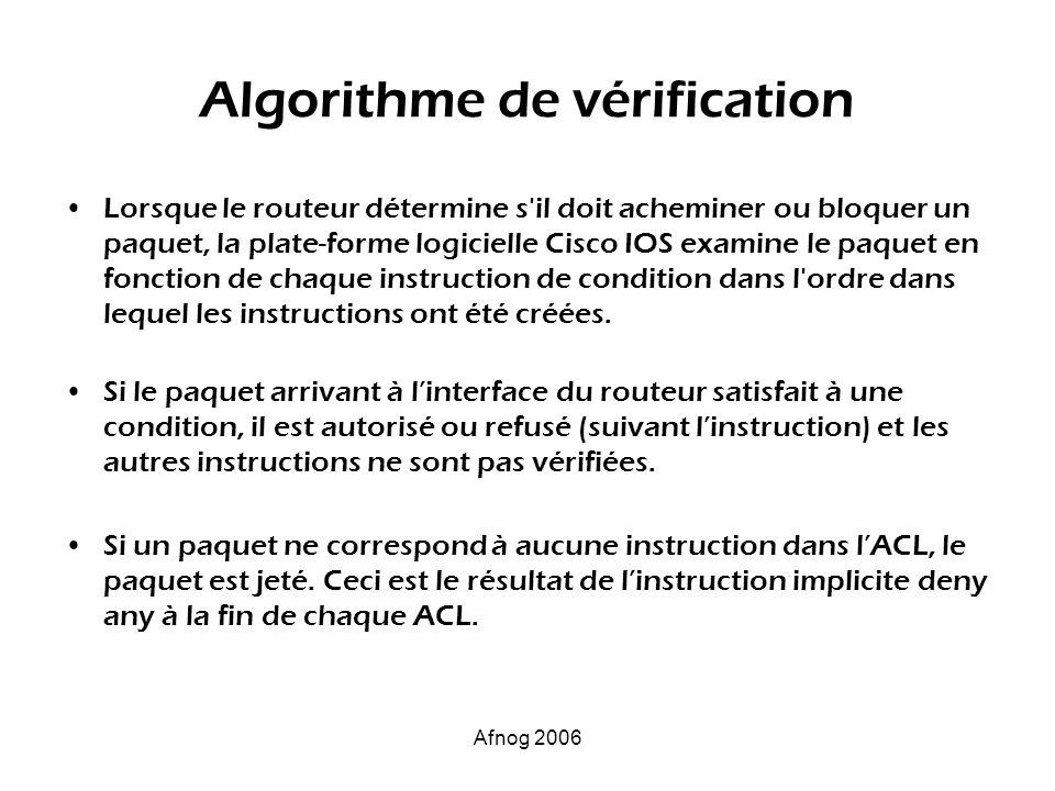 Afnog 2006 Algorithme de vérification Lorsque le routeur détermine s'il doit acheminer ou bloquer un paquet, la plate-forme logicielle Cisco IOS exami