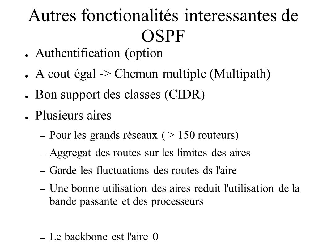 Autres fonctionalités interessantes de OSPF Authentification (option A cout égal -> Chemun multiple (Multipath) Bon support des classes (CIDR) Plusieu