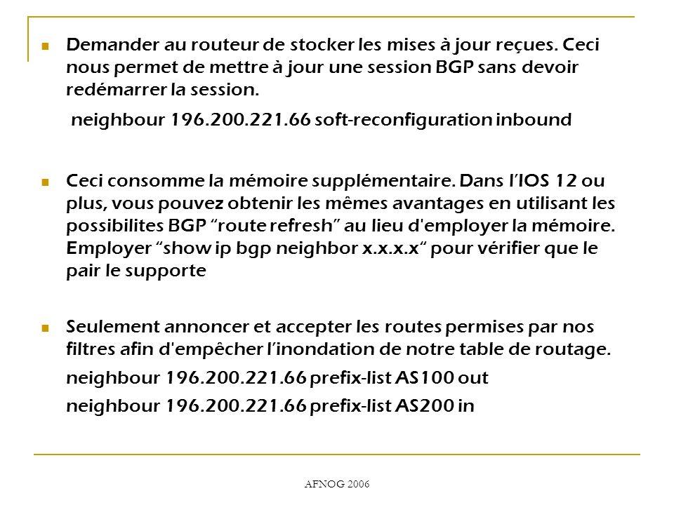 AFNOG 2006 Demander au routeur de stocker les mises à jour reçues. Ceci nous permet de mettre à jour une session BGP sans devoir redémarrer la session