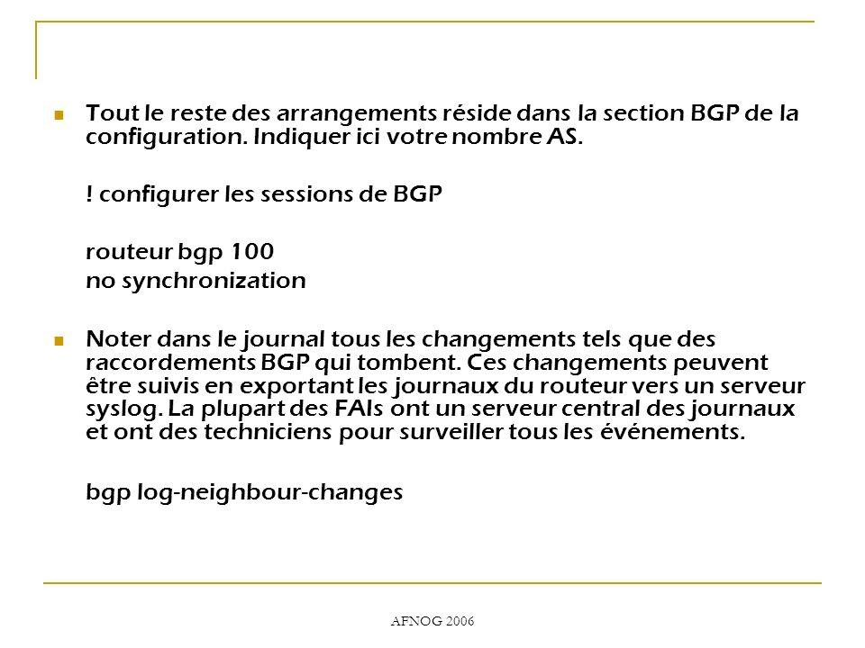 AFNOG 2006 Tout le reste des arrangements réside dans la section BGP de la configuration. Indiquer ici votre nombre AS. ! configurer les sessions de B