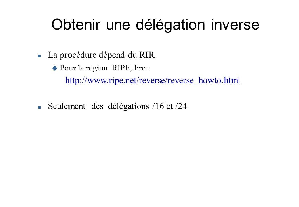 Obtenir une délégation inverse La procédure dépend du RIR Pour la région RIPE, lire : http://www.ripe.net/reverse/reverse_howto.html Seulement des dél