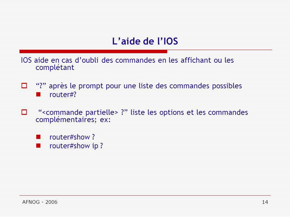 AFNOG - 200614 Laide de lIOS IOS aide en cas doubli des commandes en les affichant ou les complétant .