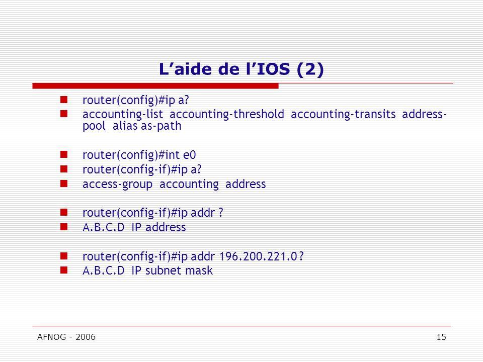 AFNOG - 200615 Laide de lIOS (2) router(config)#ip a.