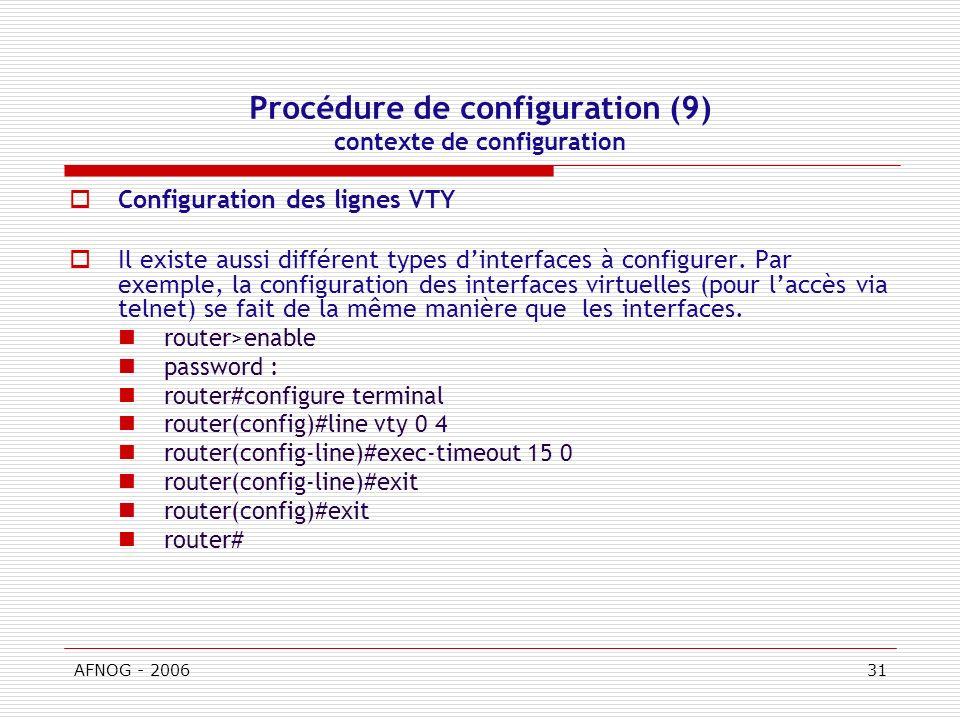 AFNOG - 200631 Procédure de configuration (9) contexte de configuration Configuration des lignes VTY Il existe aussi différent types dinterfaces à configurer.