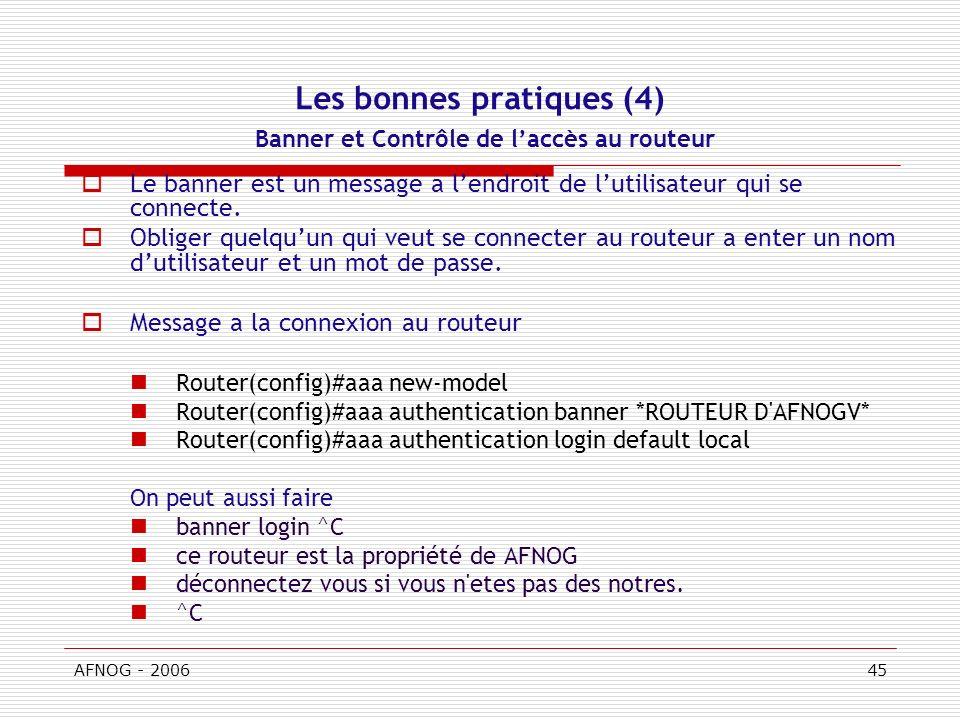 AFNOG - 200645 Les bonnes pratiques (4) Banner et Contrôle de laccès au routeur Le banner est un message a lendroit de lutilisateur qui se connecte.