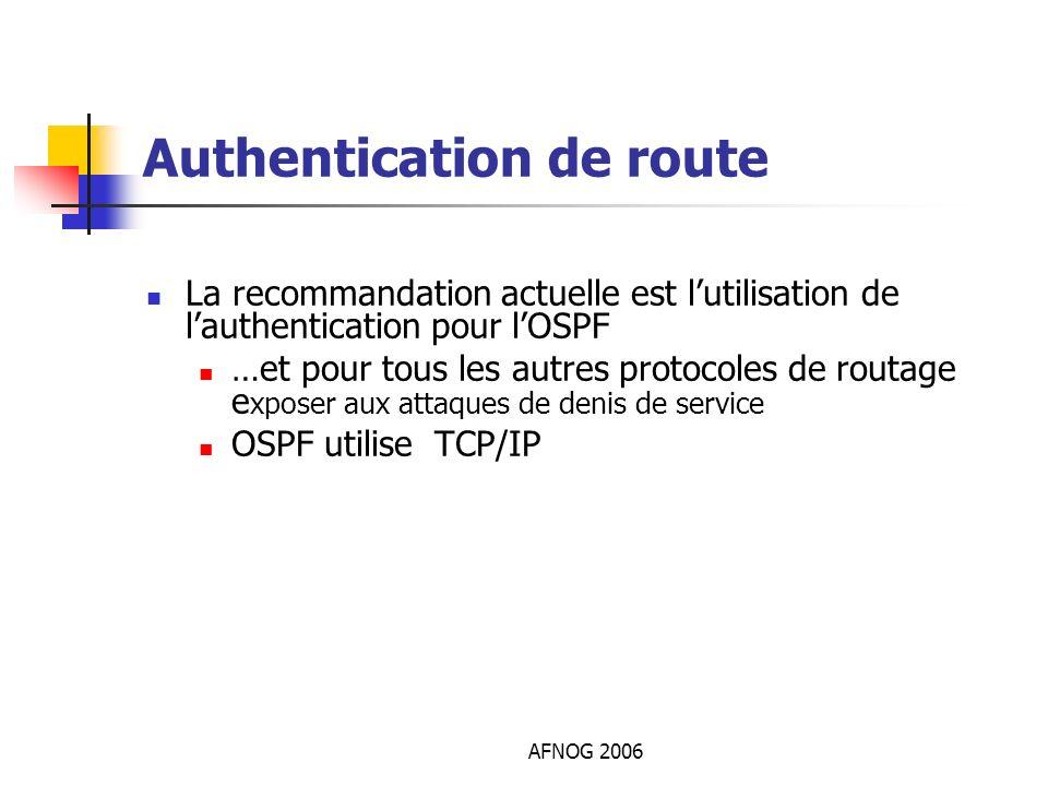 AFNOG 2006 Authentication de route La recommandation actuelle est lutilisation de lauthentication pour lOSPF …et pour tous les autres protocoles de ro