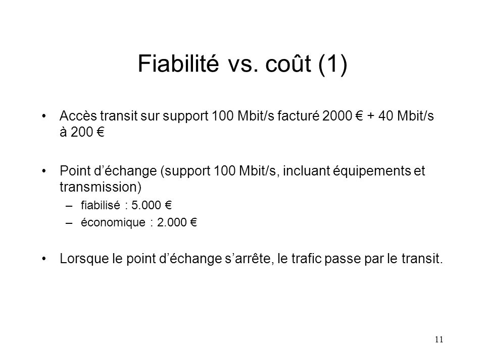 11 Fiabilité vs. coût (1) Accès transit sur support 100 Mbit/s facturé 2000 + 40 Mbit/s à 200 Point déchange (support 100 Mbit/s, incluant équipements
