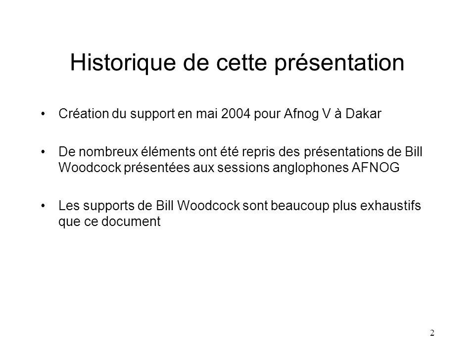 2 Historique de cette présentation Création du support en mai 2004 pour Afnog V à Dakar De nombreux éléments ont été repris des présentations de Bill Woodcock présentées aux sessions anglophones AFNOG Les supports de Bill Woodcock sont beaucoup plus exhaustifs que ce document