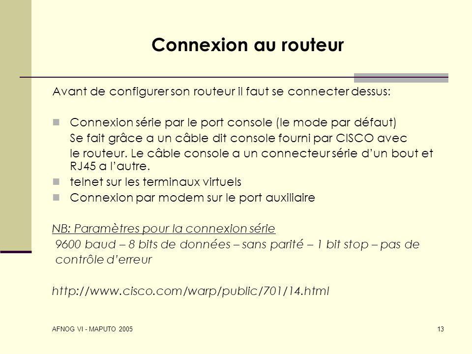 AFNOG VI - MAPUTO 2005 13 Connexion au routeur Avant de configurer son routeur il faut se connecter dessus: Connexion série par le port console (le mo