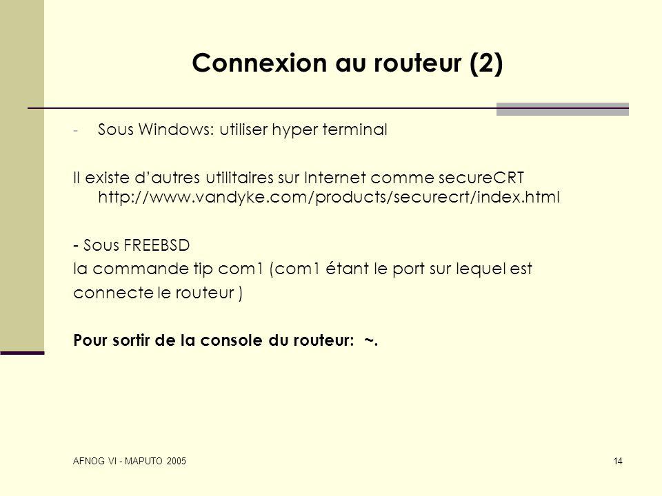 AFNOG VI - MAPUTO 2005 14 Connexion au routeur (2) - Sous Windows: utiliser hyper terminal Il existe dautres utilitaires sur Internet comme secureCRT