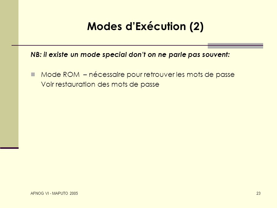 AFNOG VI - MAPUTO 2005 23 Modes dExécution (2) NB: il existe un mode special dont on ne parle pas souvent: Mode ROM – nécessaire pour retrouver les mo
