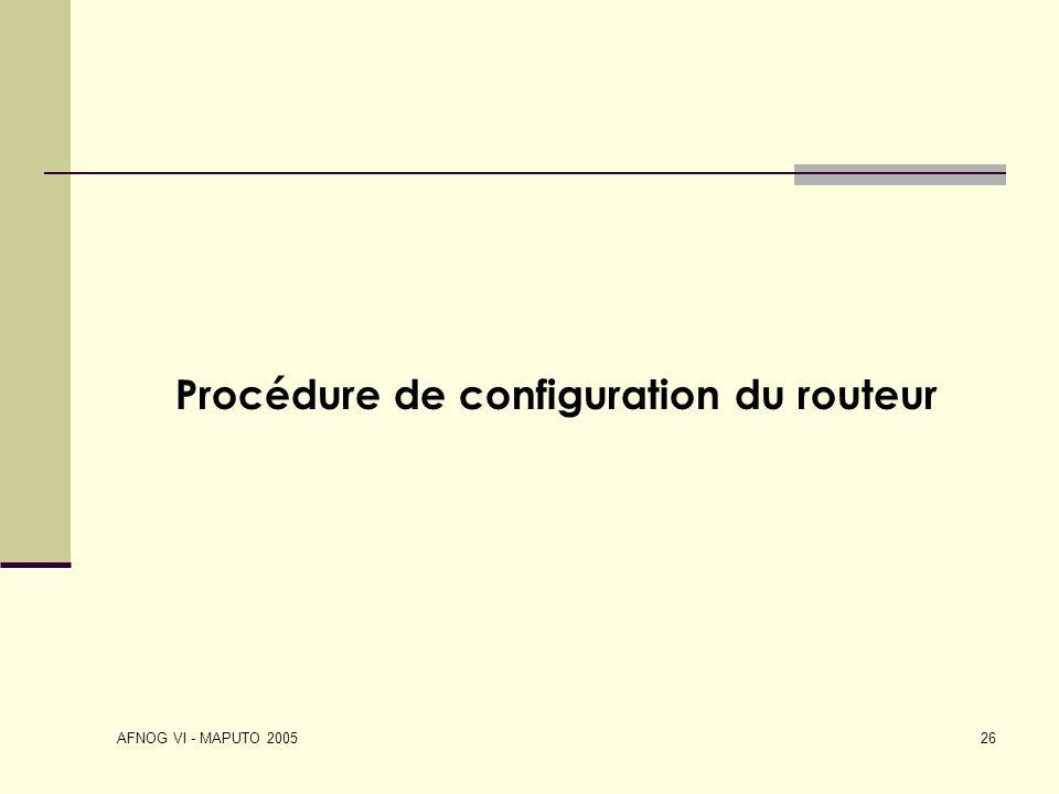 AFNOG VI - MAPUTO 2005 26 Procédure de configuration du routeur